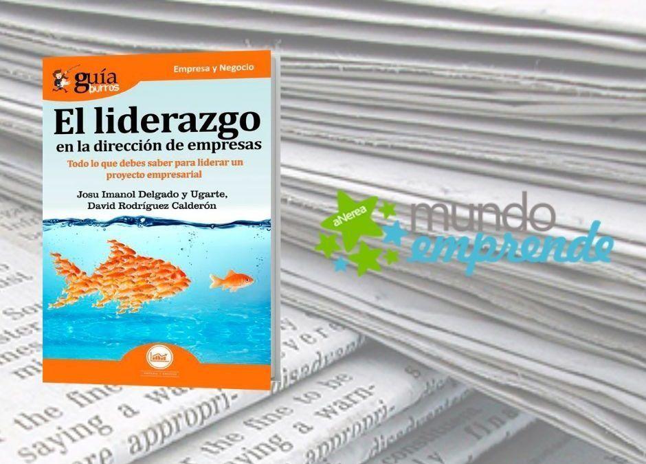 El «GuíaBurros: El liderazgo en la dirección de empresas» en el medio escrito de Mundo Emprende